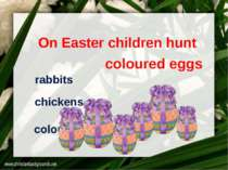 On Easter children hunt chickens rabbits coloured eggs coloured eggs