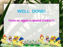 WELL DONE! Have an eggstra-special Easter!!!