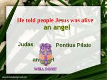 He told people Jesus was alive Judas Pontius Pilate an angel