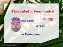 The symbol of Jesus' tomb is an egg a cross an Easter bun an egg
