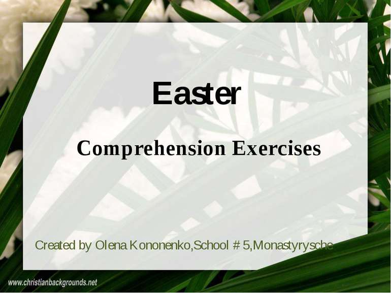 Easter Comprehension Exercises Created by Olena Kononenko,School # 5,Monastyr...