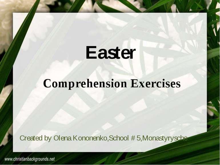 Easter Comprehension Exercises Created by Olena Kononenko,School # 5,Monastyr...