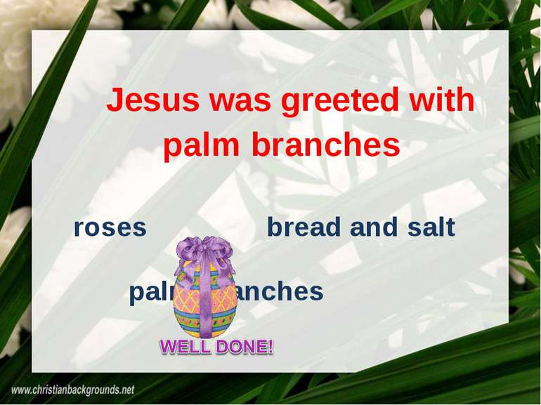 Jesus was greeted with roses bread and salt palm branches palm branches