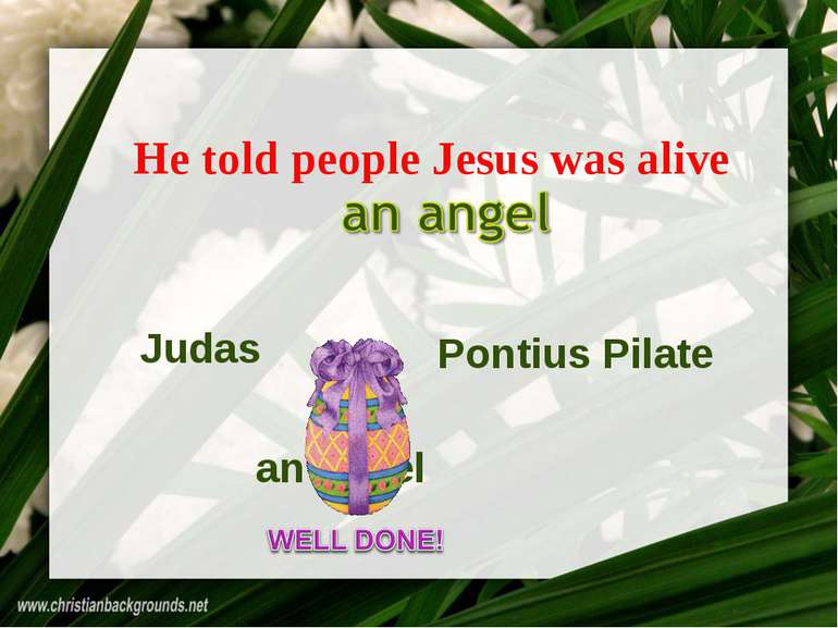 He told people Jesus was alive Judas Pontius Pilate an angel