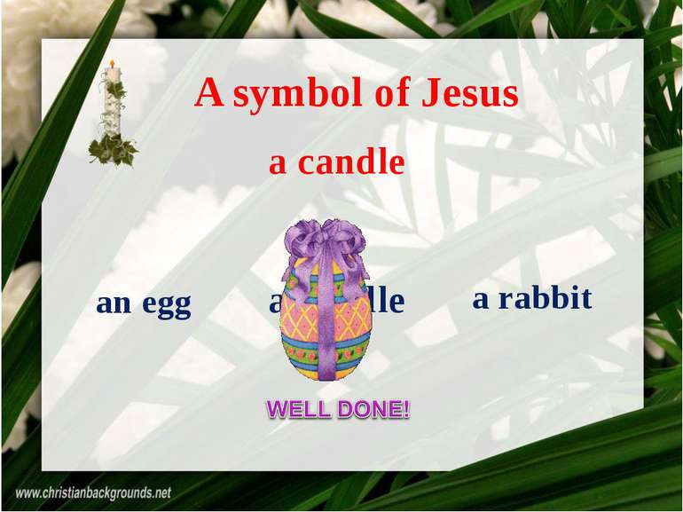 A symbol of Jesus an egg a rabbit a candle a candle