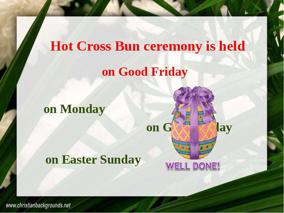 Hot Cross Bun ceremony is held on Good Friday on Monday on Easter Sunday on G...