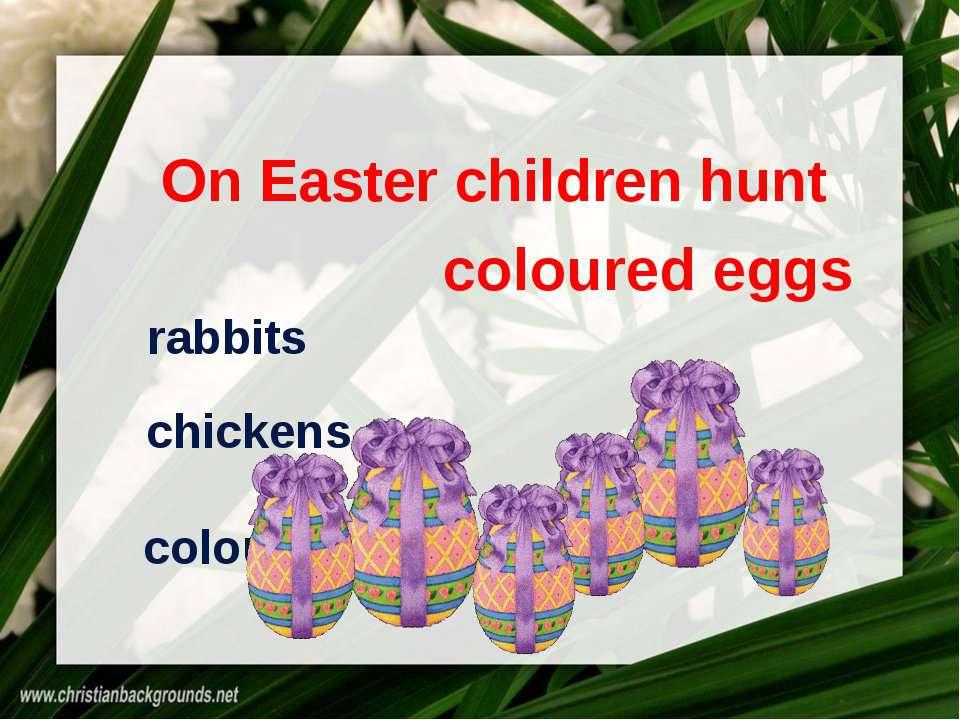 On Easter children hunt chickens rabbits coloured eggs coloured eggs