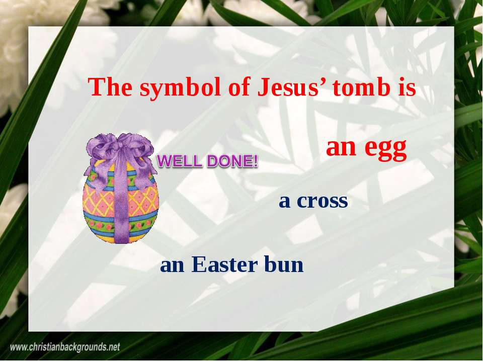The symbol of Jesus' tomb is an egg a cross an Easter bun an egg