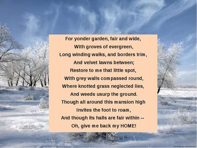 For yonder garden, fair and wide, With groves of evergreen, Long winding walk...