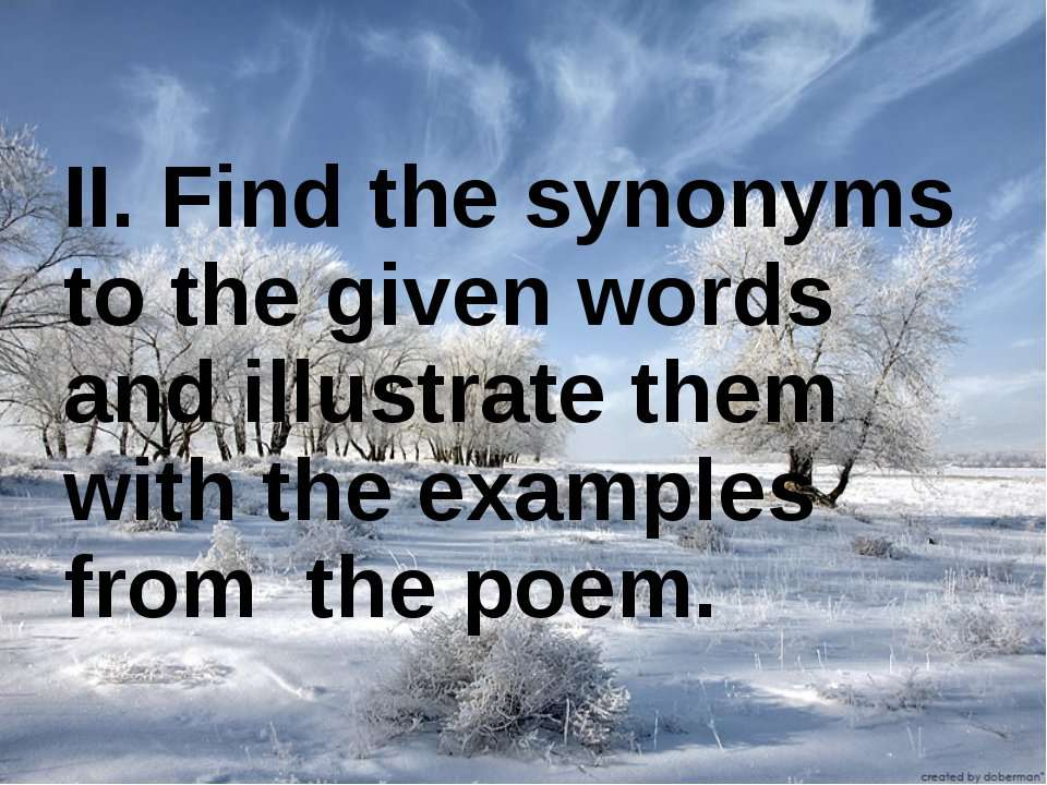 II. Find the synonyms to the given words and illustrate them with the example...