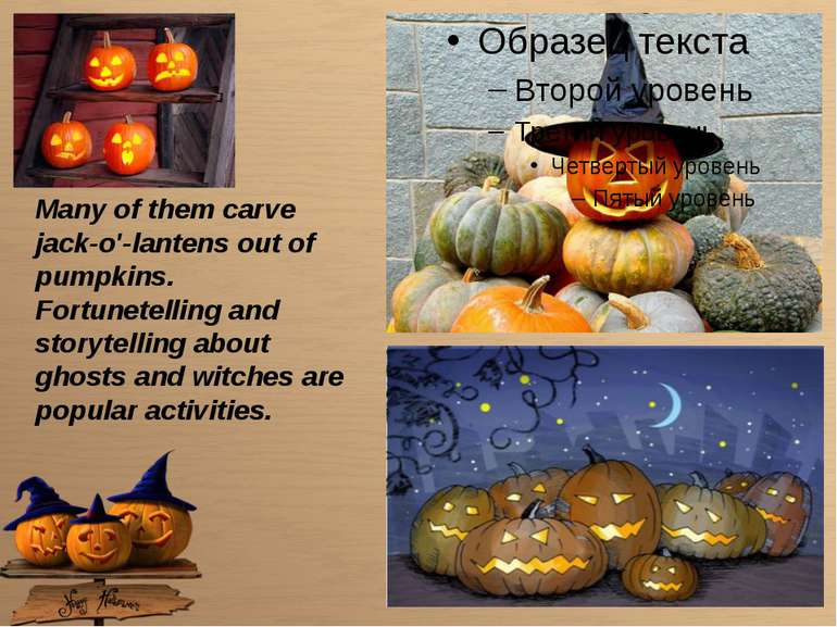 Many of them carve jack-o'-lantens out of pumpkins. Fortunetelling and storyt...