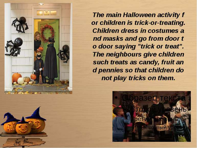 The main Halloween activity for children is trick-or-treating. Children dress...