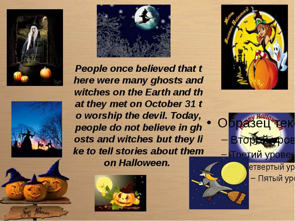 People once believed that there were many ghosts and witches on the Earth and...