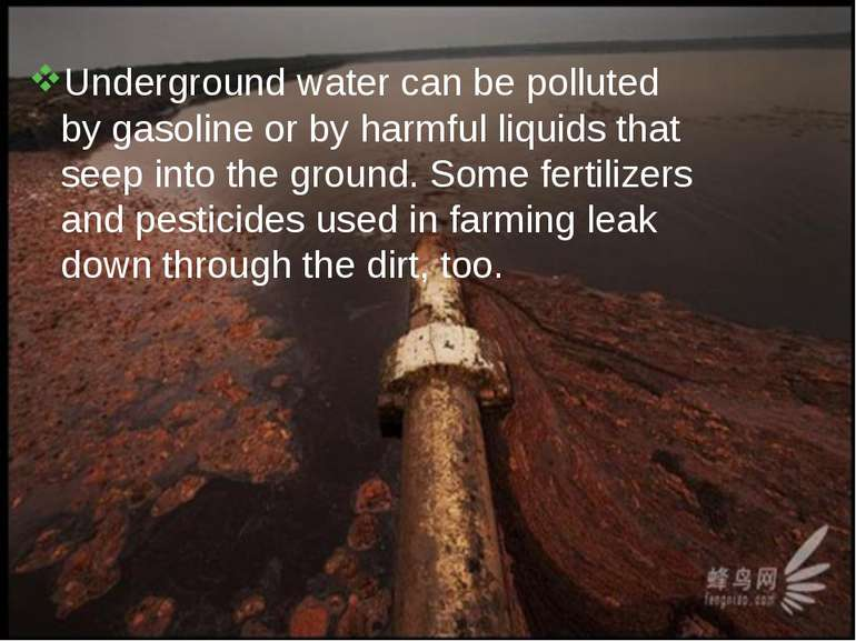 Underground water can be polluted by gasoline or by harmful liquids that seep...