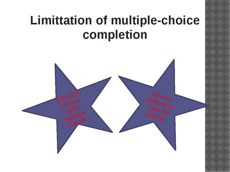 Limittation of multiple-choice completion Difficult to prepare good sentence ...