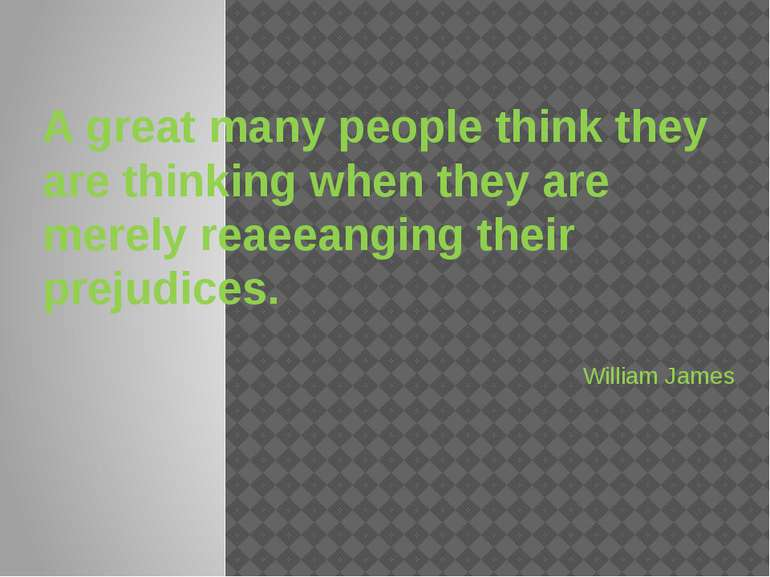 A great many people think they are thinking when they are merely reaeeanging ...