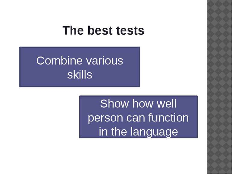 The best tests Combine various skills Show how well person can function in th...