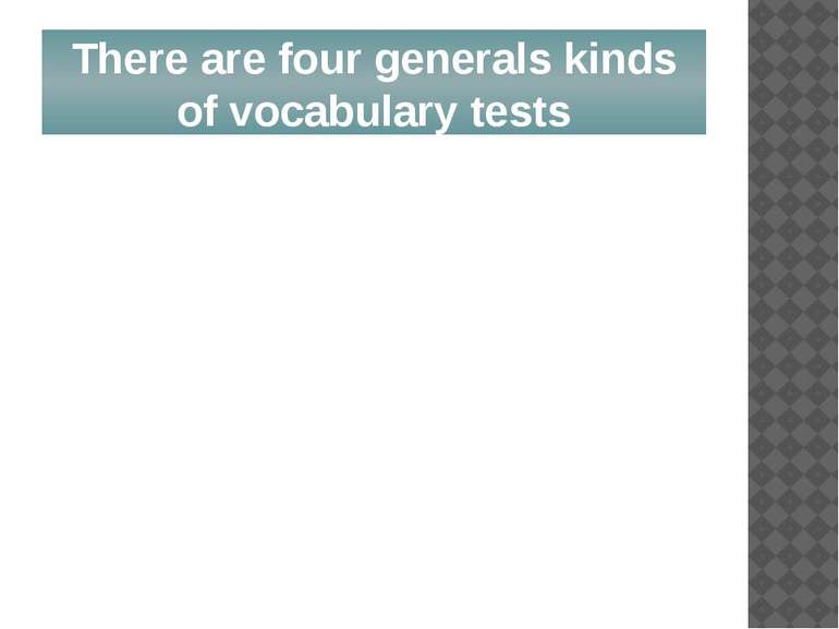 There are four generals kinds of vocabulary tests