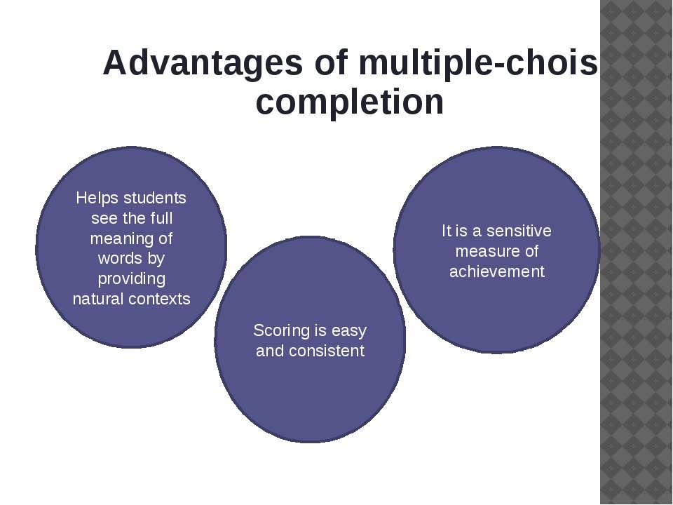 Advantages of multiple-chois completion Helps students see the full meaning o...