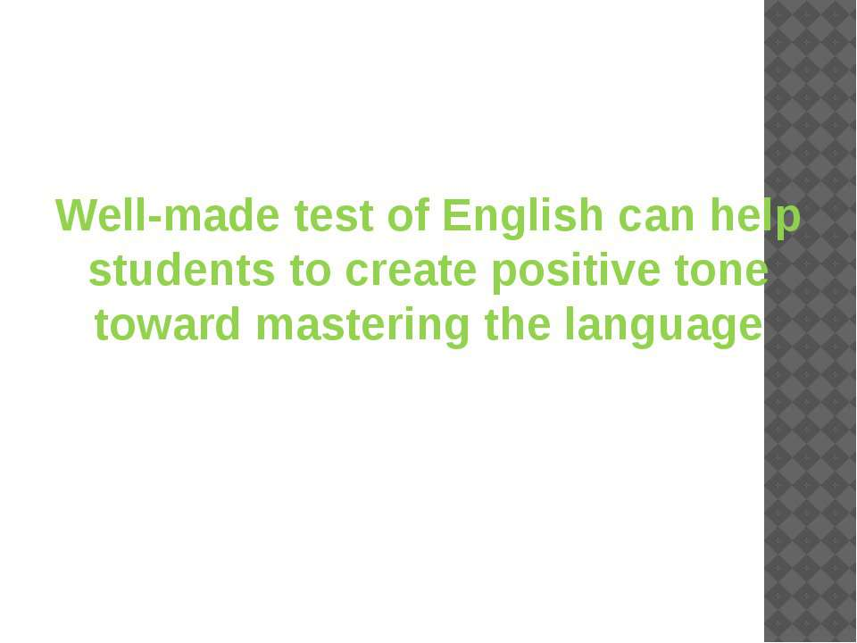 Well-made test of English can help students to create positive tone toward ma...