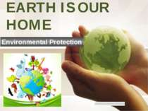 EARTH IS OUR HOME Environmental Protection 无忧PPT整理发布