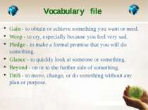 Vocabulary file Gain - to obtain or achieve something you want or need. Weep ...