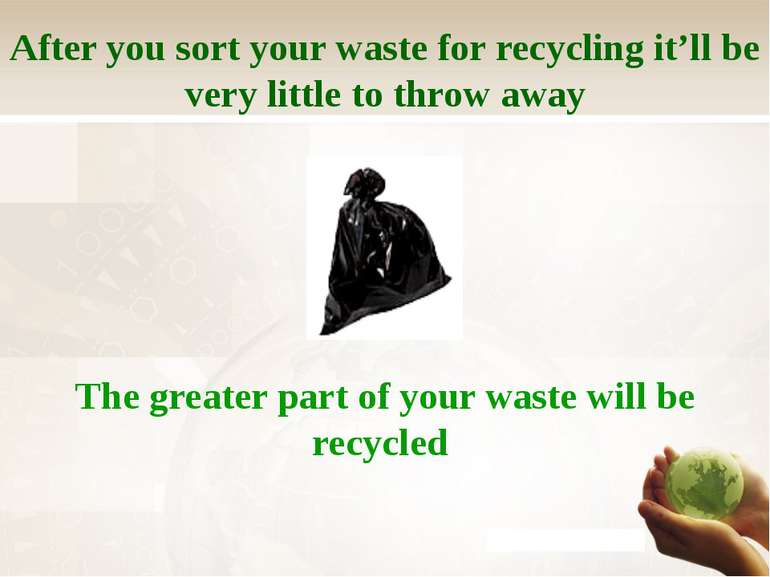 After you sort your waste for recycling it'll be very little to throw away Th...