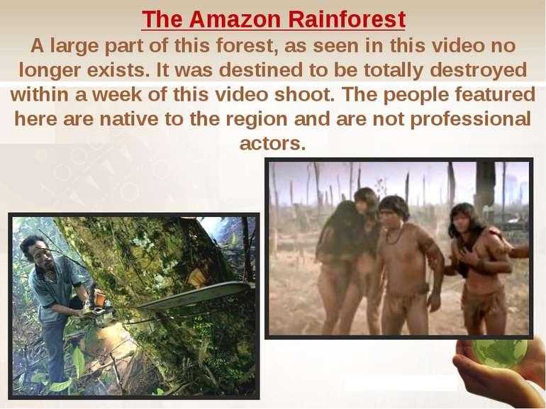 The Amazon Rainforest A large part of this forest, as seen in this video no l...