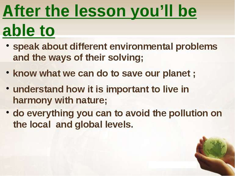 After the lesson you'll be able to speak about different environmental proble...