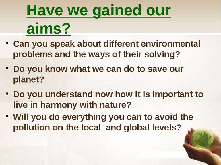 Have we gained our aims? Can you speak about different environmental problems...