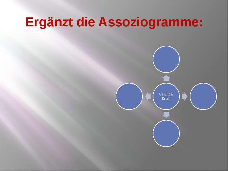 Ergänzt die Assoziogramme: