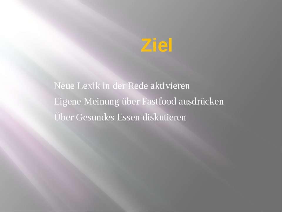 Ziel Neue Lexik in der Rede aktivieren Eigene Meinung über Fastfood ausdrücke...