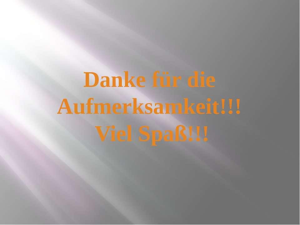 Danke für die Aufmerksamkeit!!! Viel Spaß!!!