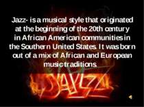 Jazz-is a musical style that originated at the beginning of the 20th century...