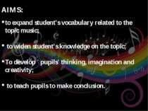 AIMS: to expand student's vocabulary related to the topic music; to widen stu...