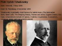 Piotr Ilyitch Tchaikovsky Born: Votkinsk, 7 May 1840 Died: St. Petersburg, 6 ...