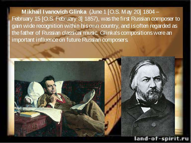 Mikhail Ivanovich Glinka  (June 1 [O.S. May 20] 1804 – February 15 [O.S. Febr...