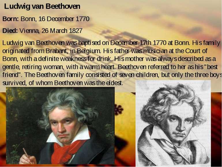 Ludwig van Beethoven Born:Bonn, 16 December 1770 Died:Vienna, 26 March 1827...