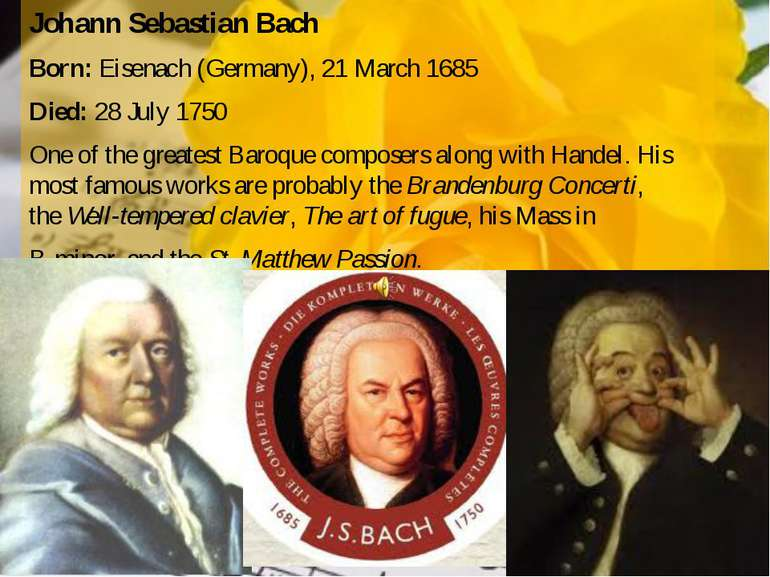 Johann Sebastian Bach Born: Eisenach (Germany), 21 March 1685 Died: 28 July 1...