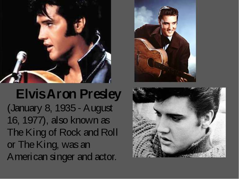 Elvis Aron Presley (January 8, 1935 - August 16, 1977), also known as The Kin...
