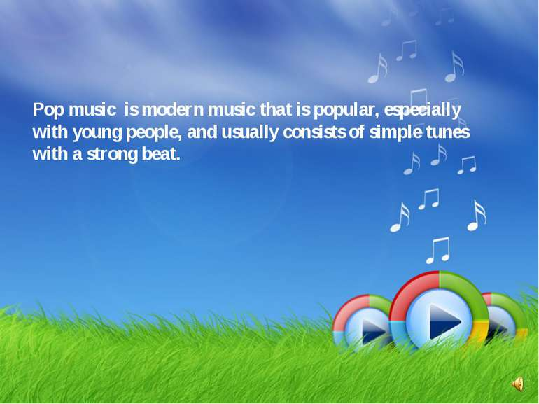 Pop music is modern music that is popular, especially with young people, and ...
