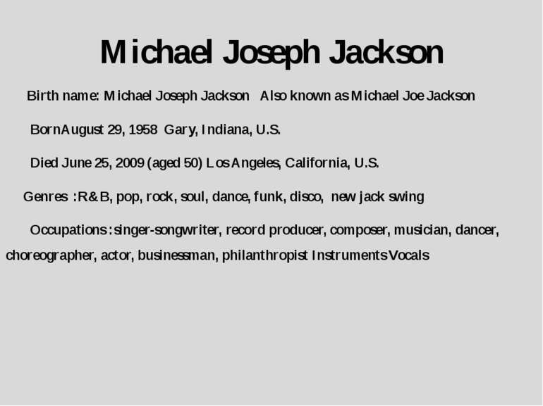 Michael Joseph Jackson Birth name: Michael Joseph Jackson Also known as Micha...