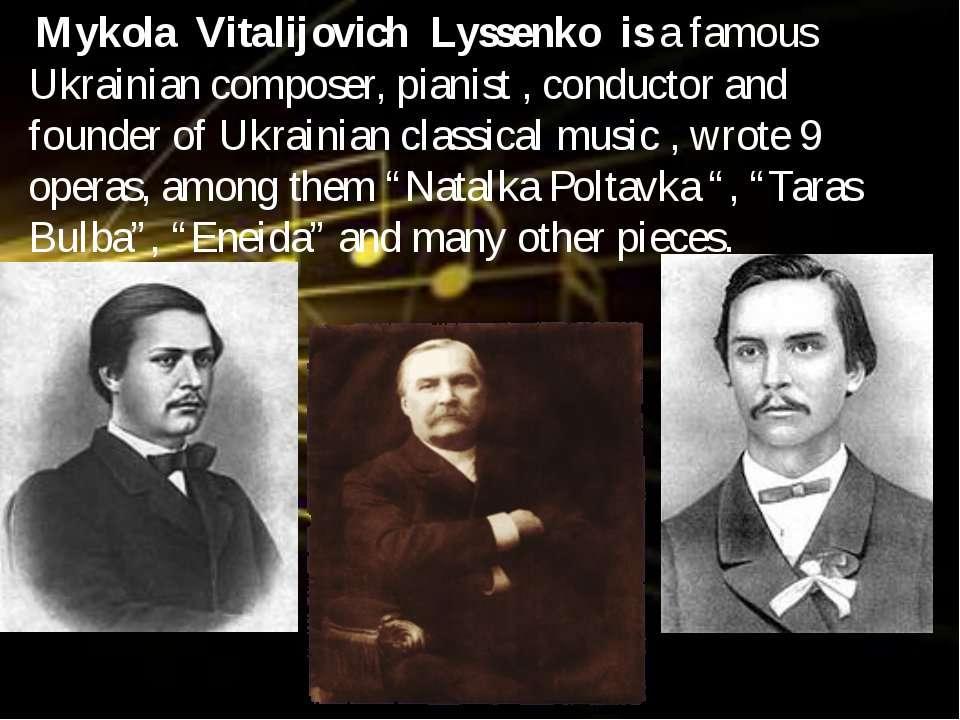 Mykola Vitalijovich Lyssenko is a famous Ukrainian composer, pianist , conduc...