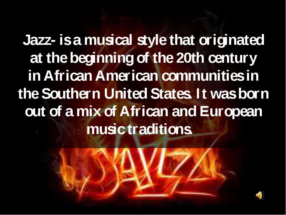 Jazz- is a musical style that originated at the beginning of the 20th century...