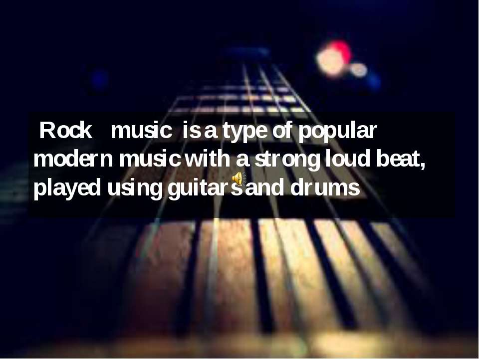 Rock music is a type of popular modern music with a strong loud beat, played ...