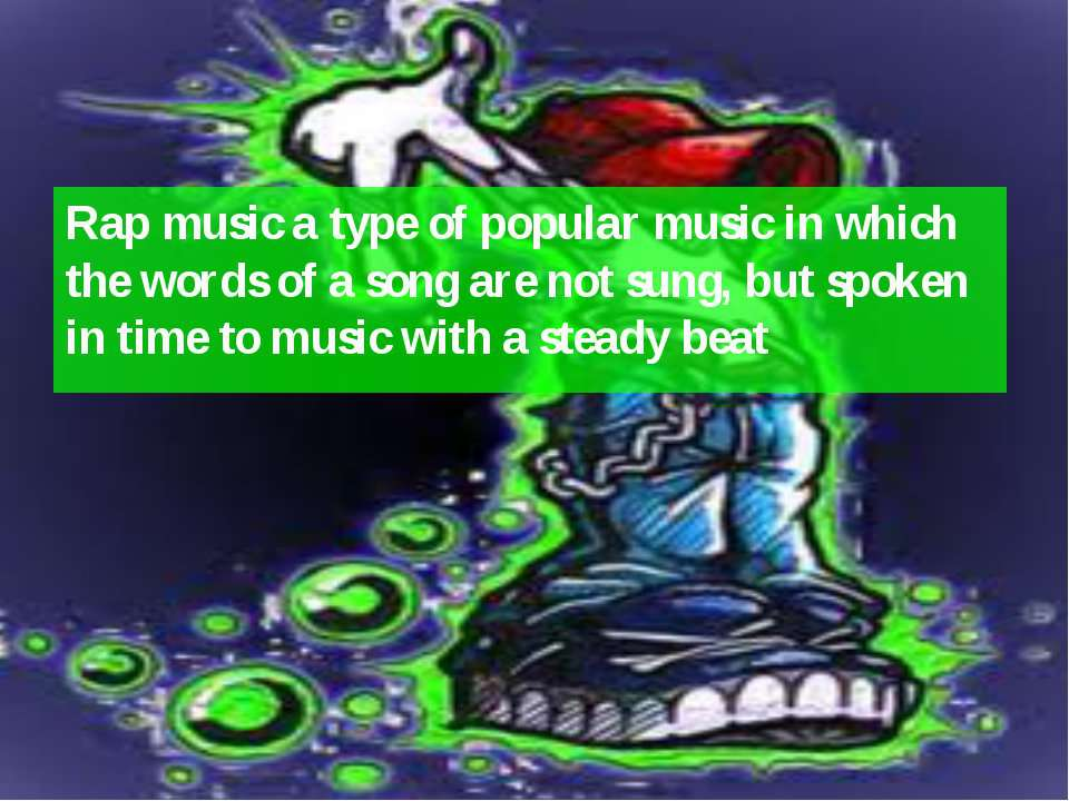Rap music a type of popular music in which the words of a song are not sung, ...