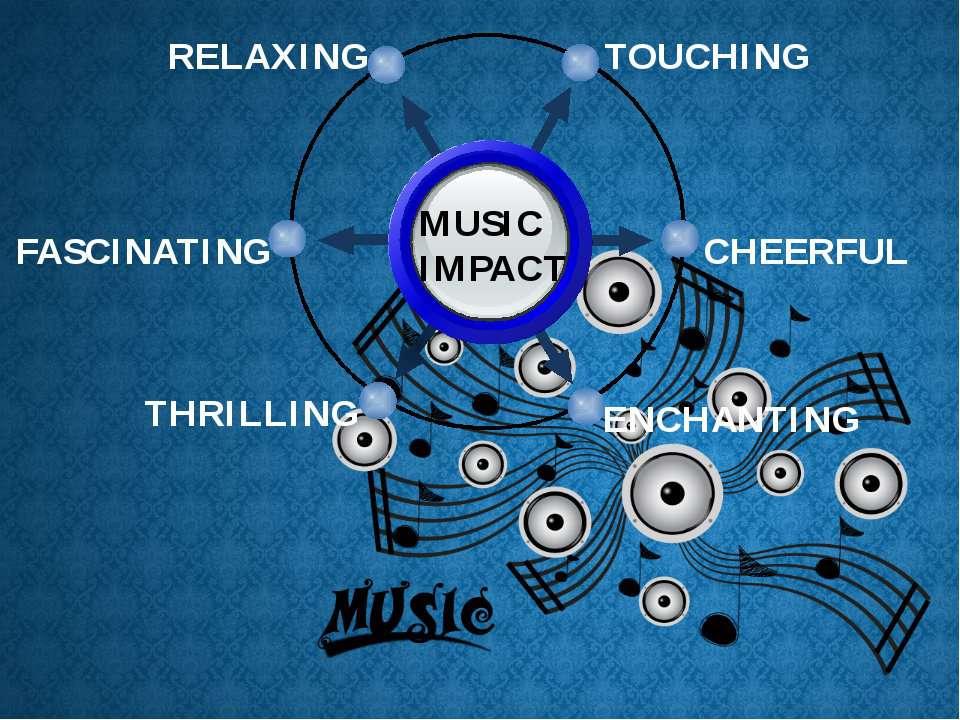 MUSIC IMPACT TOUCHING RELAXING CHEERFUL ENCHANTING FASCINATING THRILLING