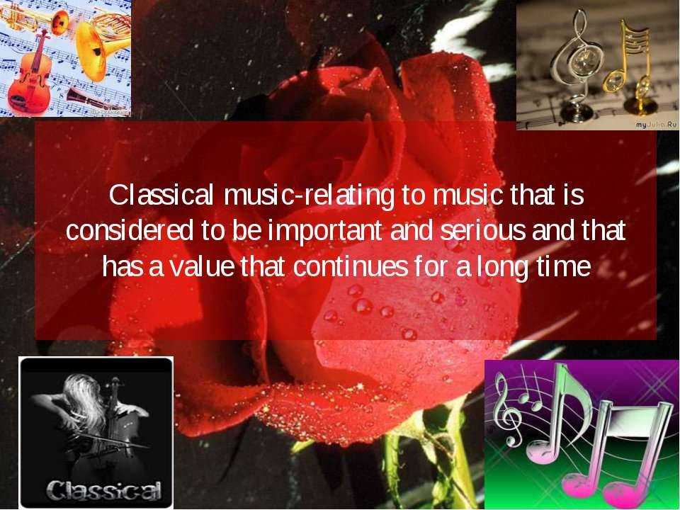 Classical music-relating to music that is considered to be important and seri...