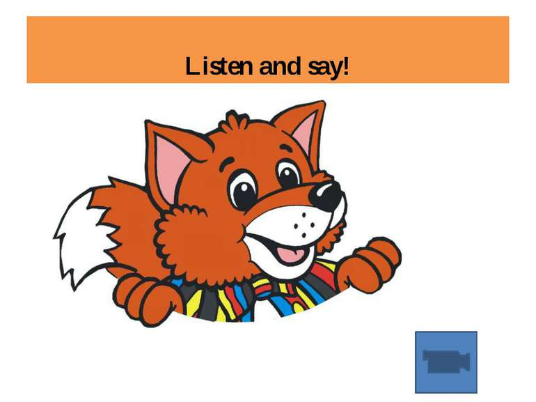 Listen and say!