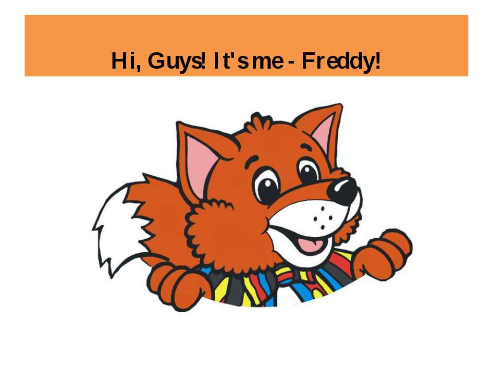 Hi, Guys! It's me - Freddy!